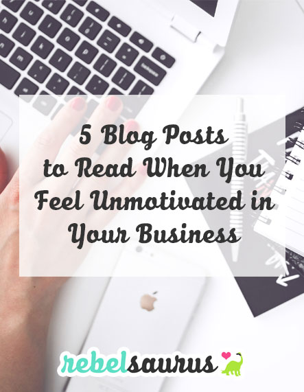 5 Blog Posts to Read When You Feel Unmotivated in Your Business
