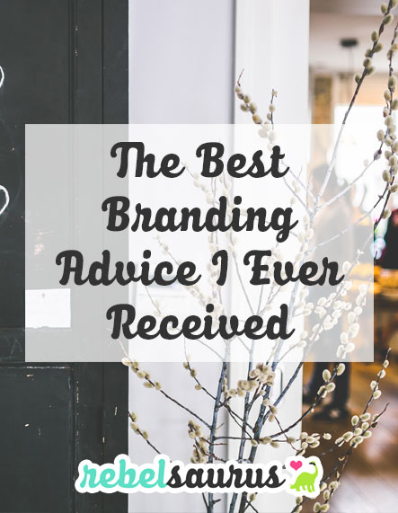 The Best Branding Advice I Ever Received