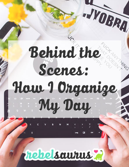 Behind the Scenes: How I Organize My Day