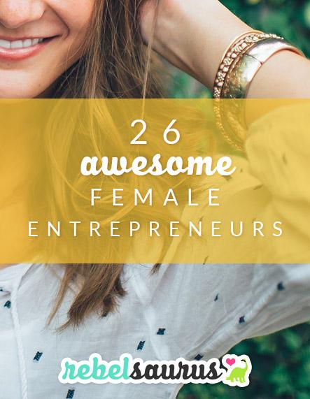 26 Awesome Female Entrepreneurs
