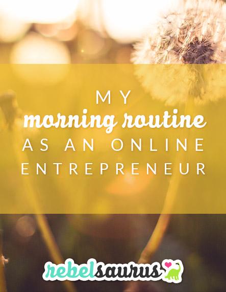 My Morning Routine as an Online Entrepreneur