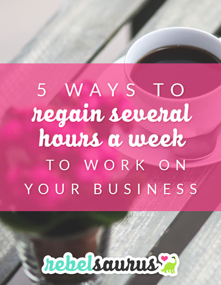 5 Ways to Regain Several Hours a Week to Work on Your Business