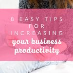 8 Easy Tips for Increasing Your Business Productivity