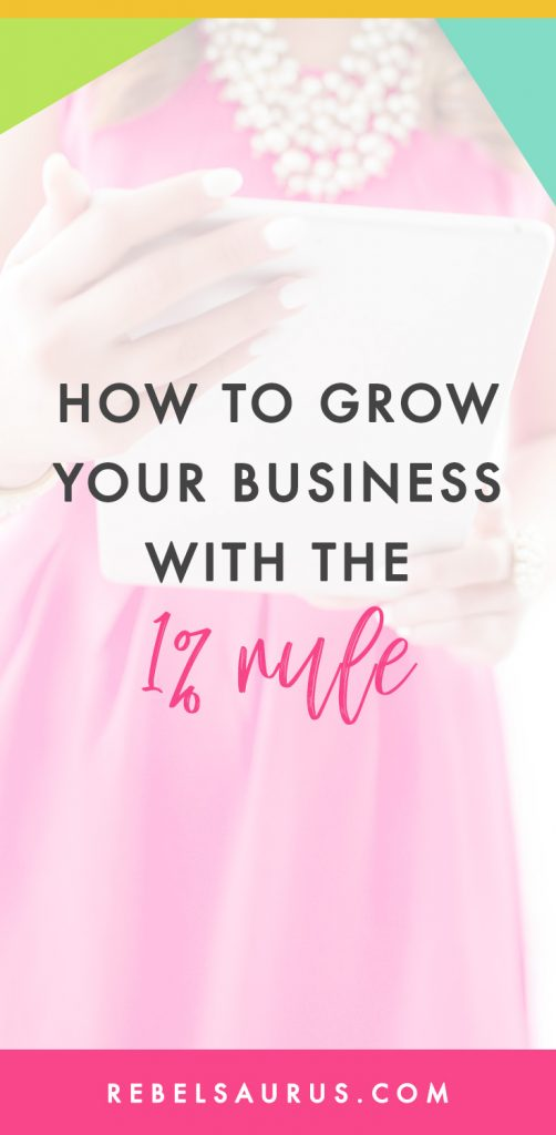 Are you overwhelmed with having so much to do to work on and grow your business or blog and not knowing where to start? Here's how to grow your business with the 1% rule.