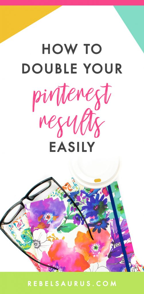 If you're already seeing some results from your Pinterest efforts and are no longer starting out or completely new to the game, let's talk about some next-level strategies for doubling your Pinterest results.  Here's how to double your Pinterest results easily and with the most bang for your buck!