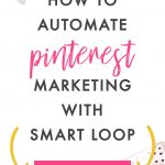 How to Automate Pinterest Marketing with Tailwind SmartLoop
