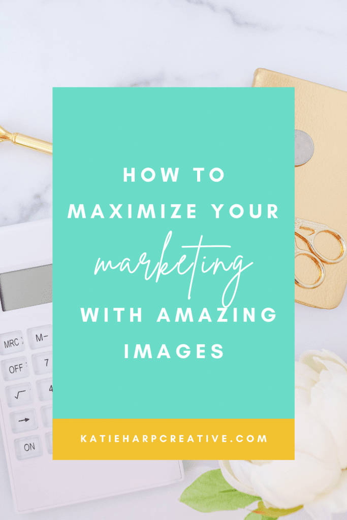 How To Maximize Your Marketing With Amazing Images | Katie Harp Creative
