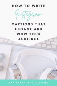 How To Write Instagram Captions That Engage and Wow Your Audience