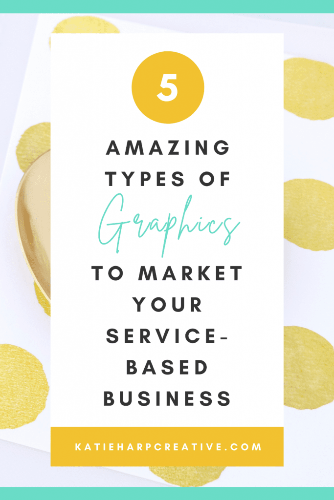 5 Amazing Types Of Graphics To Market Your Service-Based Business   Katie Harp Creative