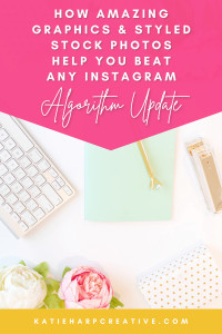 How Amazing Graphics and Styled Stock Photos Help You Beat Any Instagram Algorithm Update